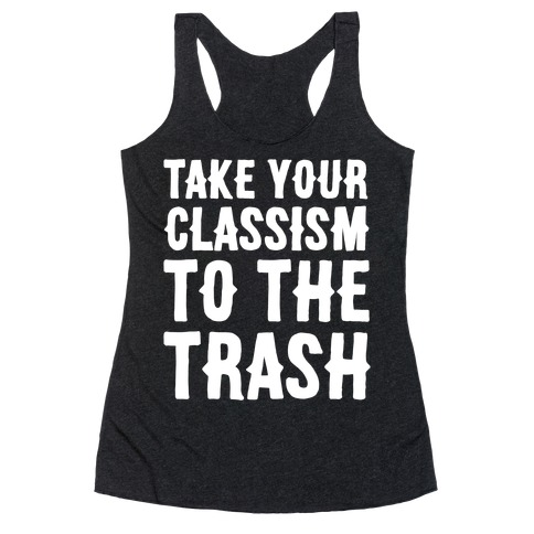 Take Your Classism To The Trash White Print Racerback Tank Top