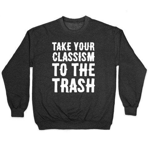 Take Your Classism To The Trash White Print Pullover