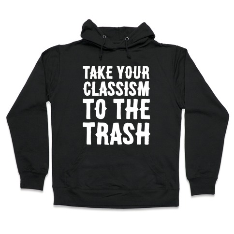 Take Your Classism To The Trash White Print Hooded Sweatshirt