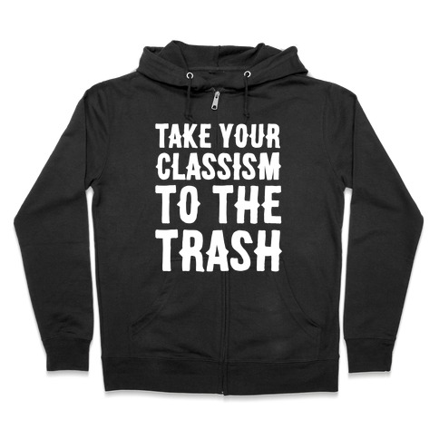 Take Your Classism To The Trash White Print Zip Hoodie