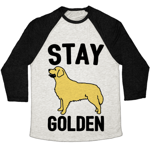 Stay Golden Golden Retriever  Baseball Tee