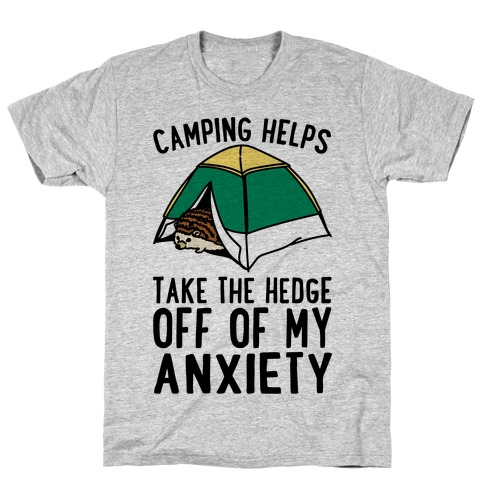 Camping Helps Take The Hedge Off Of My Anxiety T-Shirt