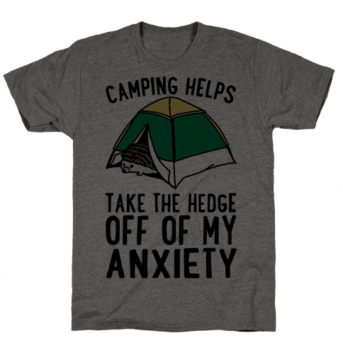 Camping Helps Take The Hedge Off Of My Anxiety  Mens T-Shirt