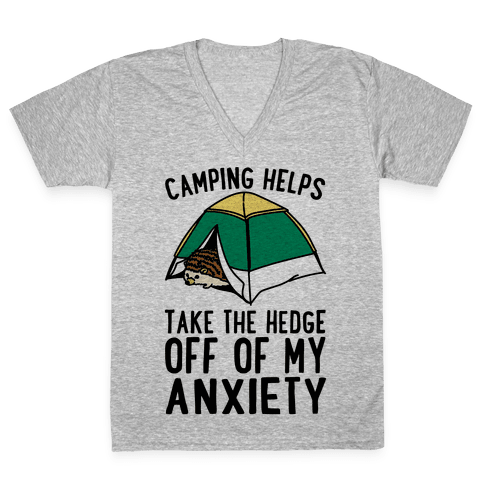 Camping Helps Take The Hedge Off Of My Anxiety V-Neck Tee Shirt