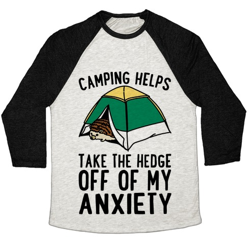 Camping Helps Take The Hedge Off Of My Anxiety  Baseball Tee