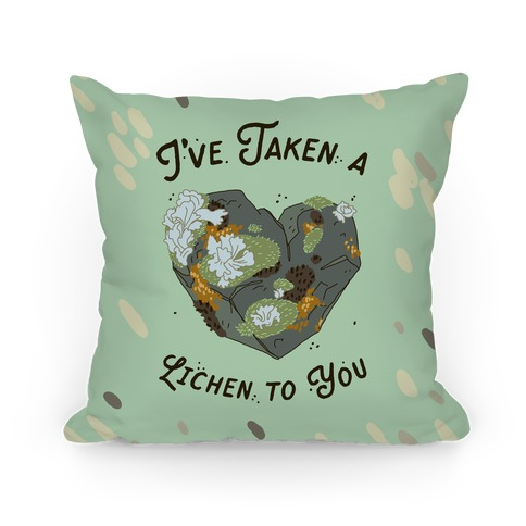 I've Taken a Lichen to You Pillow