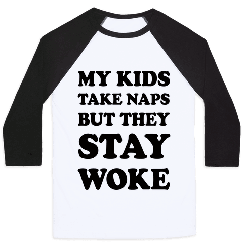 My Kids Take Naps But They Stay Woke