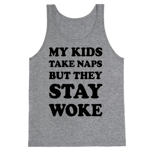 My Kids Take Naps But They Stay Woke Tank Top