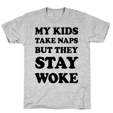 My Kids Take Naps But They Stay Woke T-Shirt