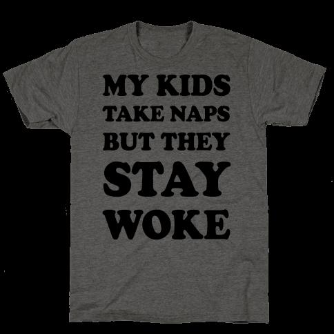 My Kids Take Naps But They Stay Woke Mens T-Shirt
