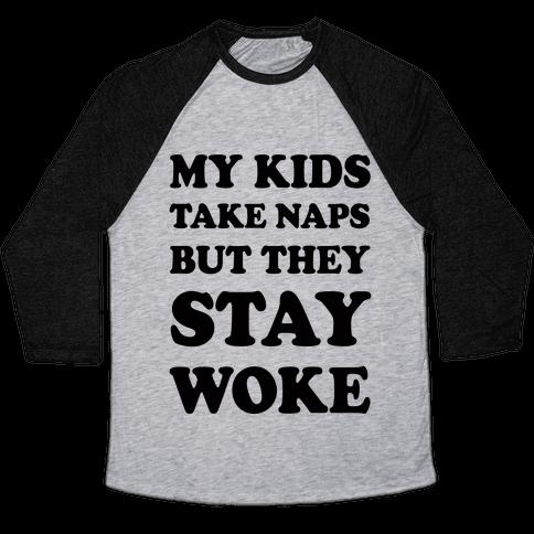 My Kids Take Naps But They Stay Woke Baseball Tee