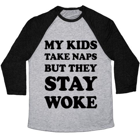 My Kids Take Naps But They Stay Woke Baseball Tee