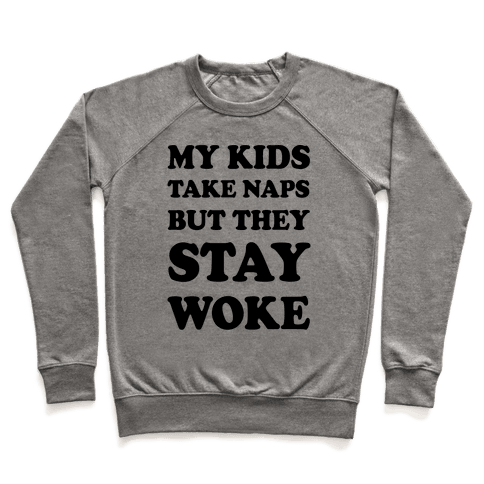 My Kids Take Naps But They Stay Woke Pullover
