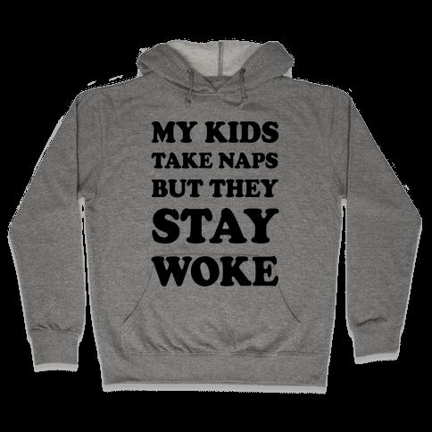 My Kids Take Naps But They Stay Woke Hooded Sweatshirt