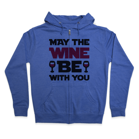 May The Wine Be With You Zip Hoodie