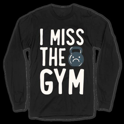 I Miss The Gym White Print Long Sleeve T-Shirt