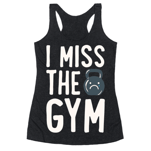 I Miss The Gym White Print Racerback Tank Top