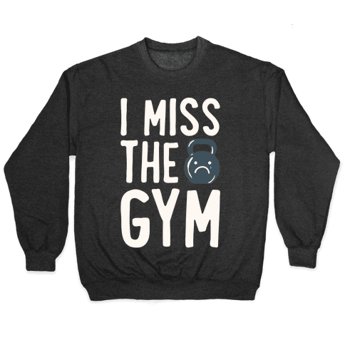 I Miss The Gym White Print Pullover