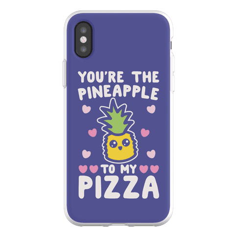 You're The Pineapple To My Pizza Pairs Shirt Phone Flexi-Case