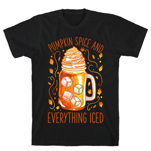 Pumpkin Spice and Everything Iced T-Shirt