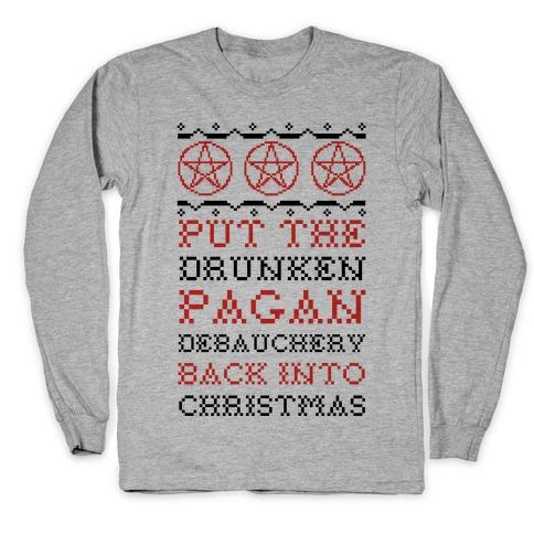 Put the Drunken Pagan Debauchery Back into Christmas Long Sleeve T-Shirt