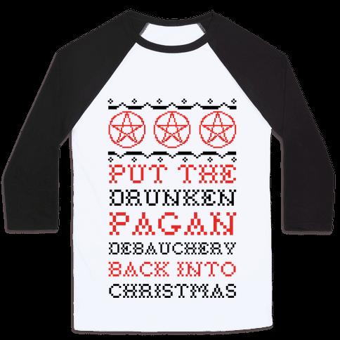 Put the Drunken Pagan Debauchery Back into Christmas Baseball Tee