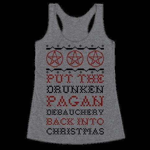 Put the Drunken Pagan Debauchery Back into Christmas Racerback Tank Top