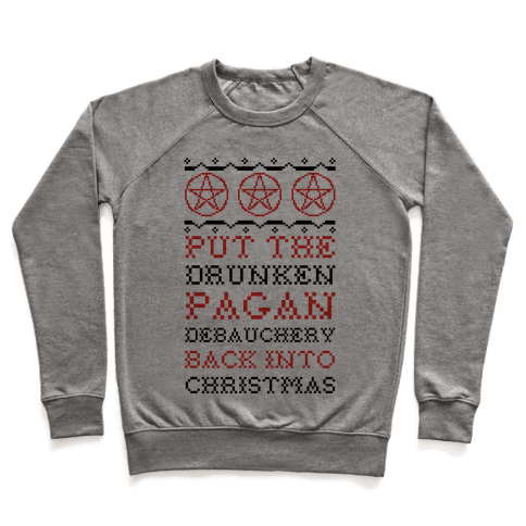 Put the Drunken Pagan Debauchery Back into Christmas Pullover