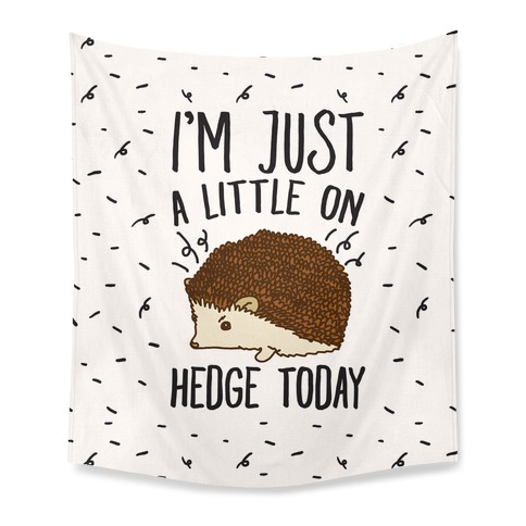 I'm Just A Little On Hedge Today Tapestry
