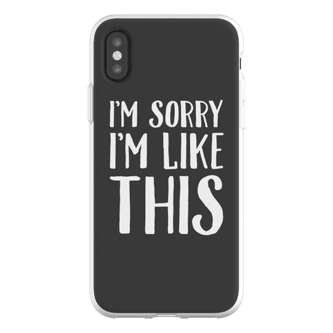 Sorry I'm Like This Phone Flexi-Case