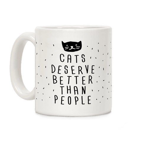Cats Deserve Better Than People Coffee Mug