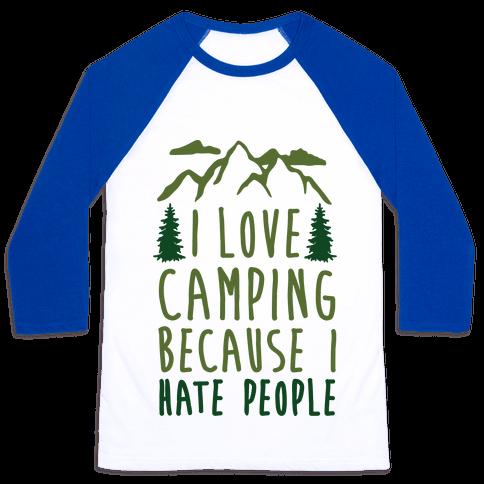 I Love Camping Because I Hate People Baseball Tee