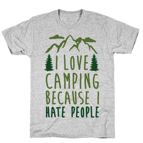 I Love Camping Because I Hate People T-Shirt