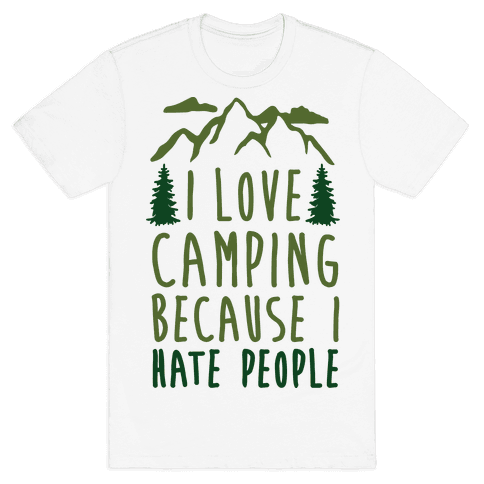 I Love Camping Because I Hate People Mens T-Shirt