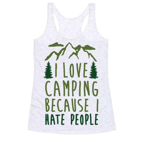 3fc1ccb571708c I Love Camping Because I Hate People Racerback Tank