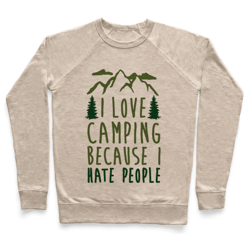 I Love Camping Because I Hate People Pullover