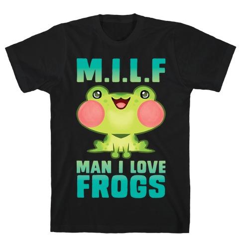MILF Man I Love Frogs T-Shirt