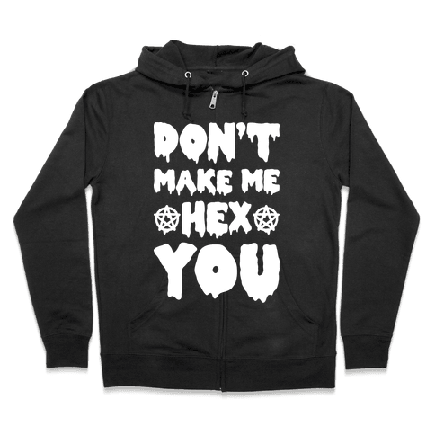 Don't Make Me Hex You Zip Hoodie