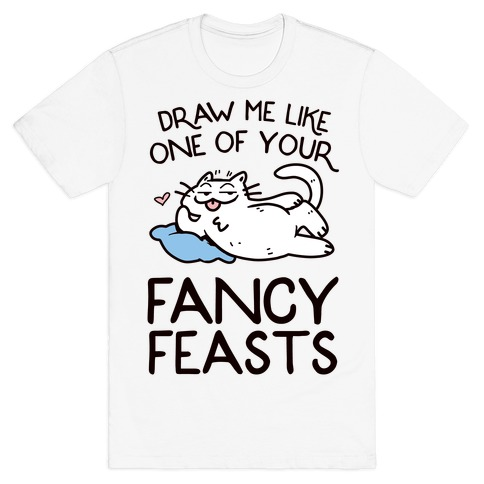 Draw Me Like One Of Your Fancy Feasts T-Shirt
