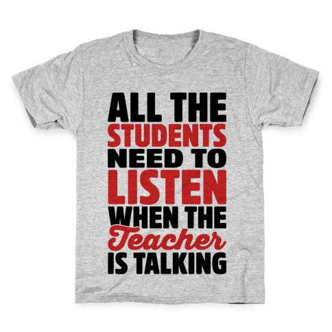 All The Students Need To Listen When The Teacher Is Talking Kids T-Shirt