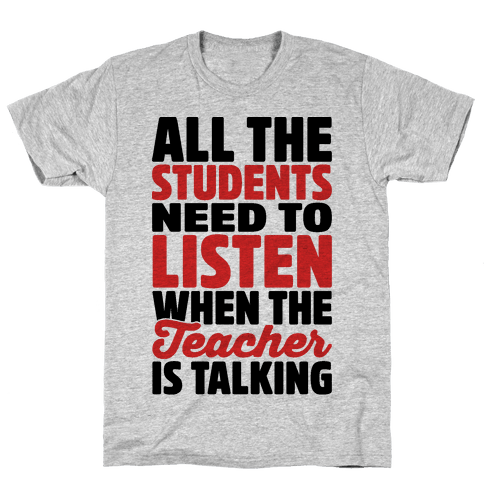 All The Students Need To Listen When The Teacher Is Talking Mens T-Shirt