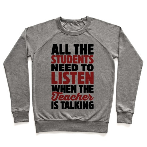 All The Students Need To Listen When The Teacher Is Talking Pullover