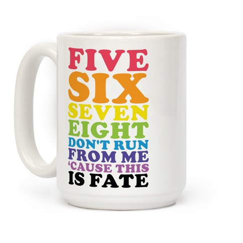 Five Six Seven Eight Don't Run For Me 'Cause This Is Fate Coffee Mug