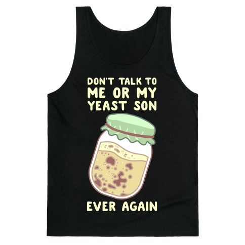 Don't Talk to Me or My Yeast Son Ever Again Tank Top