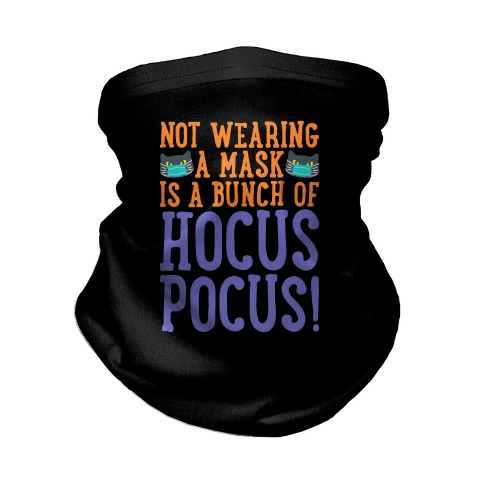 Not Wearing A Mask Is A Bunch of Hocus Pocus Neck Gaiter