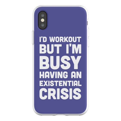 I'd Workout But Im Busy Having An Existential Crisis Phone Flexi-Case