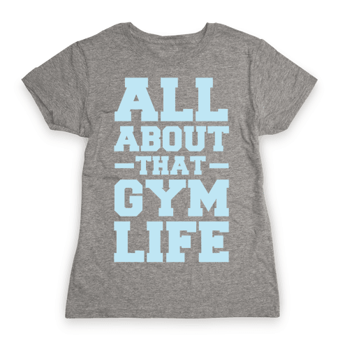 All About That Gym Life Womens T-Shirt