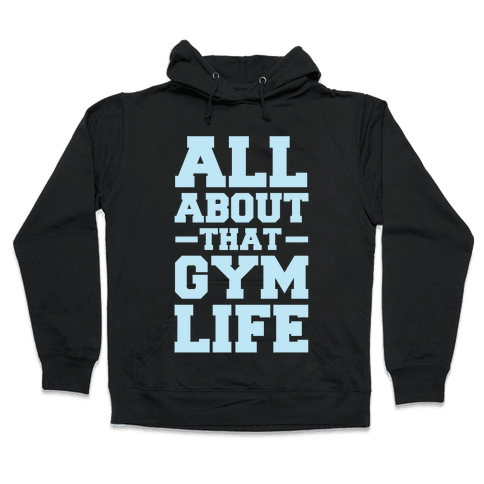 All About That Gym Life Hooded Sweatshirt