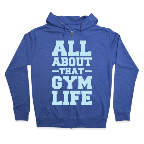 All About That Gym Life Zip Hoodie