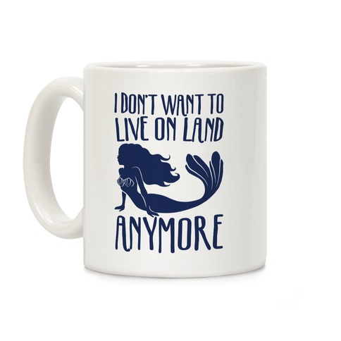 I Don't Want To Live On Land Anymore Coffee Mug